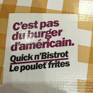 This phrase was all over Quick. It means 'This isn't the American burger'. Cue the fast food burger battles.